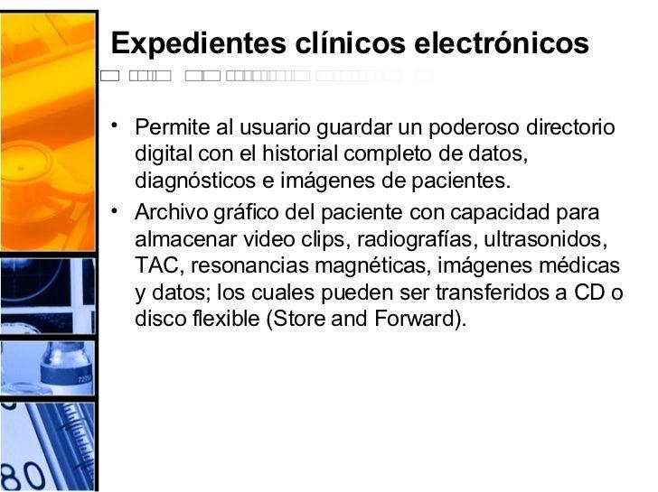 Expedientes clínicos electrónicos <ul><li>Permite al usuario guardar un poderoso directorio digital con el historial compl...