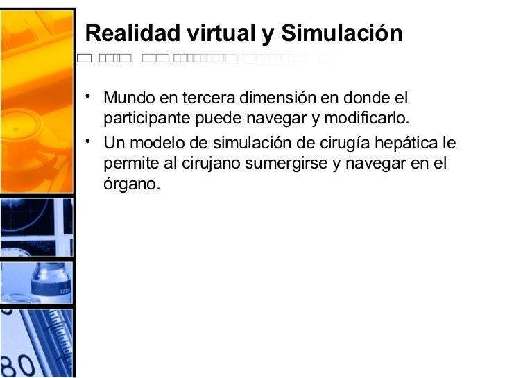 Realidad virtual y Simulación <ul><li>Mundo en tercera dimensión en donde el participante puede navegar y modificarlo.  </...
