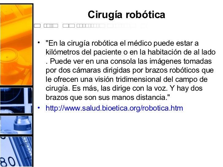 Cirugía robótica <ul><li>&quot;En la cirugía robótica el médico puede estar a kilómetros del paciente o en la habitación d...
