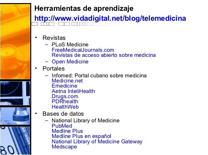 Herramientas de aprendizaje  http://www.vidadigital.net/blog/telemedicina   <ul><li>Revistas </li></ul><ul><ul><li>PLoS Me...