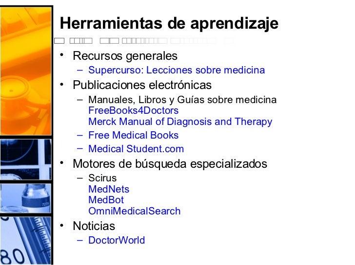 Herramientas de aprendizaje <ul><li>Recursos generales </li></ul><ul><ul><li>Supercurso :  Lecciones   sobre   medicina </...
