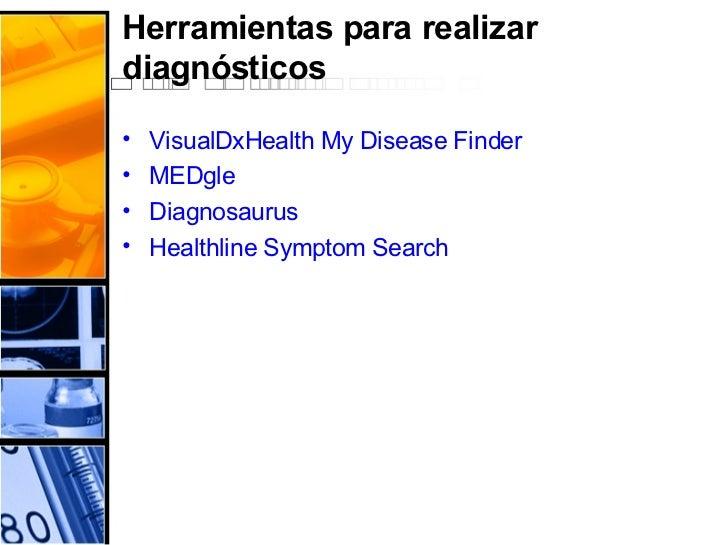 Herramientas para realizar diagnósticos <ul><li>VisualDxHealth   My   Disease   Finder   </li></ul><ul><li>MEDgle   </li><...