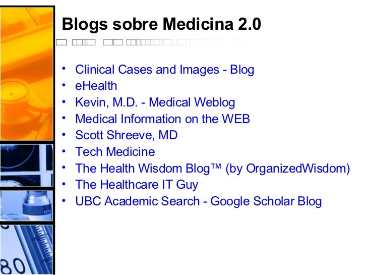 Blogs sobre Medicina 2.0 <ul><li>Clinical  Cases  and   Images  -  Blog   </li></ul><ul><li>eHealth   </li></ul><ul><li>Ke...