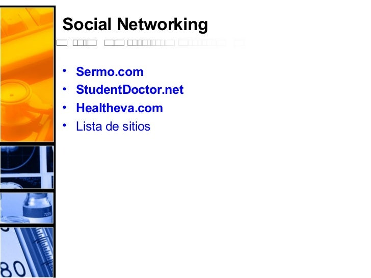 Social Networking <ul><li>Sermo.com </li></ul><ul><li>StudentDoctor.net   </li></ul><ul><li>Healtheva.com </li></ul><ul><l...