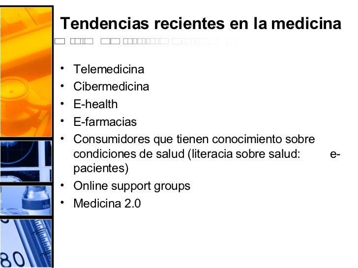 Tendencias recientes en la medicina <ul><li>Telemedicina </li></ul><ul><li>Cibermedicina </li></ul><ul><li>E-health </li><...
