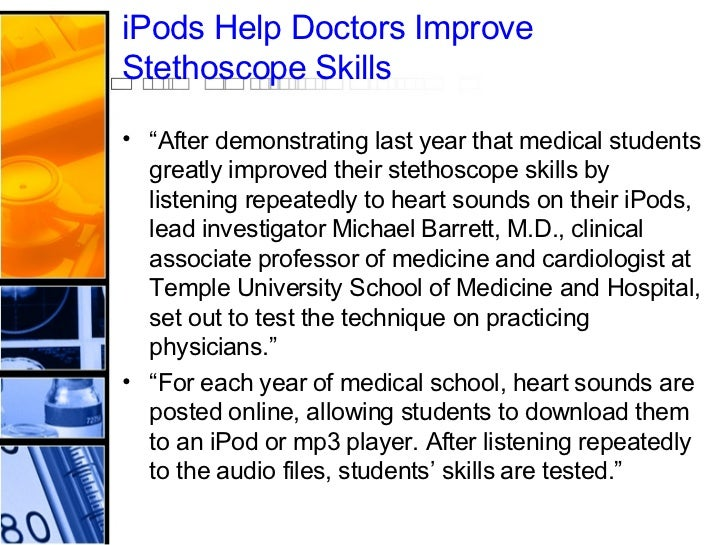 """iPods   Help   Doctors   Improve   Stethoscope   Skills   <ul><li>"""" After demonstrating last year that medical students gr..."""