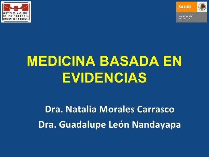 MEDICINA BASADA EN EVIDENCIAS Dra. Natalia Morales Carrasco Dra. Guadalupe León Nandayapa