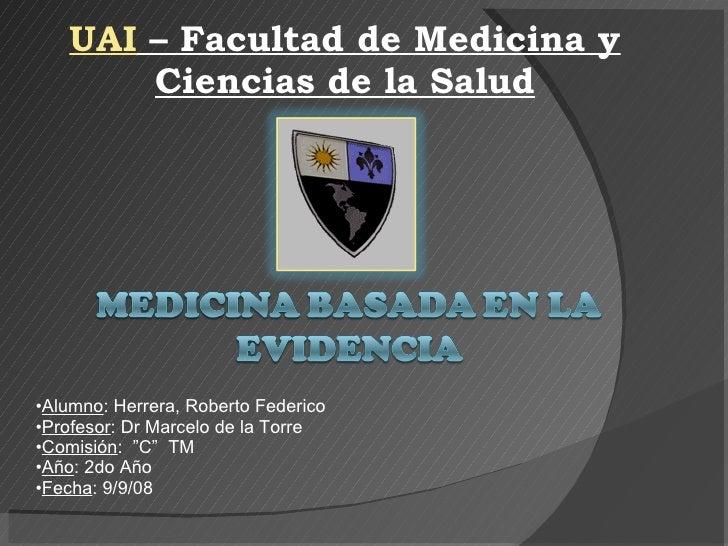 UAI  – Facultad de Medicina y Ciencias de la Salud <ul><li>Alumno : Herrera, Roberto Federico </li></ul><ul><li>Profesor :...