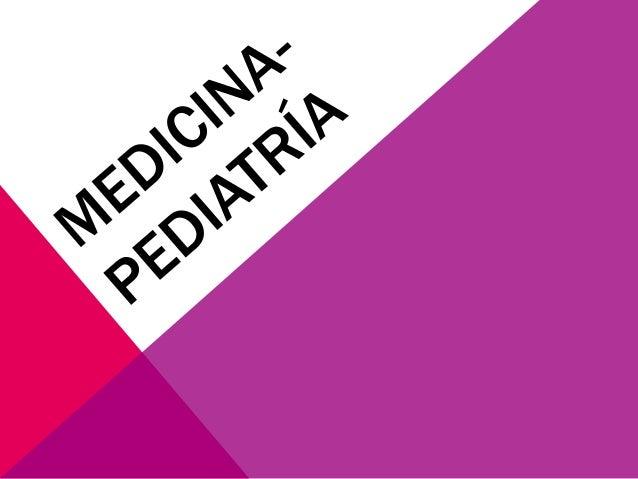 PEDIATRÍA La pediatría es la especialidad médica que estudia al niño y sus enfermedades. El término procede del griego pai...