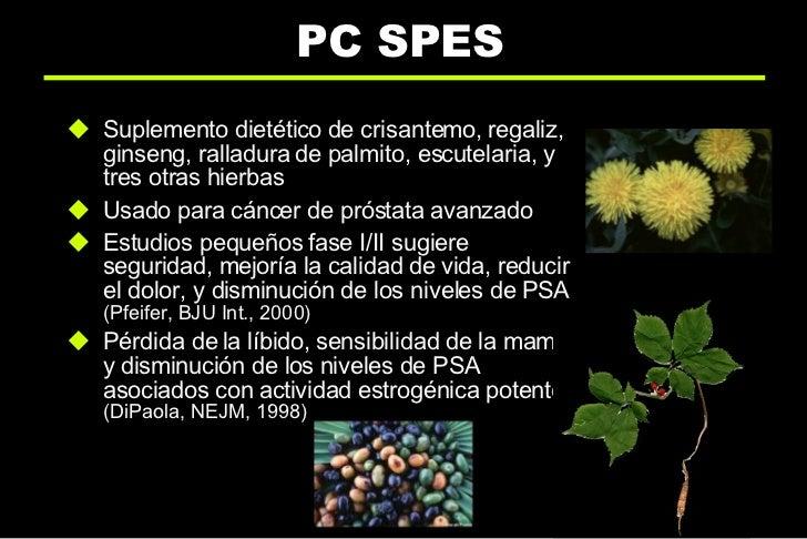 PC SPES <ul><li>Suplemento dietético de crisantemo, regaliz, ginseng, ralladura de palmito, escutelaria, y tres otras hier...
