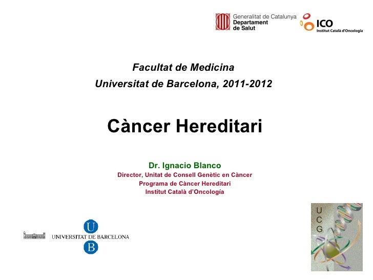 Dr. Ignacio Blanco Director, Unitat de Consell Genètic en Càncer Programa de Càncer Hereditari Institut Català d'Oncología...