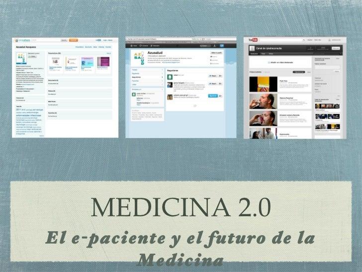 MEDICINA 2.0 <ul><li>El e-paciente y el futuro de la Medicina </li></ul>