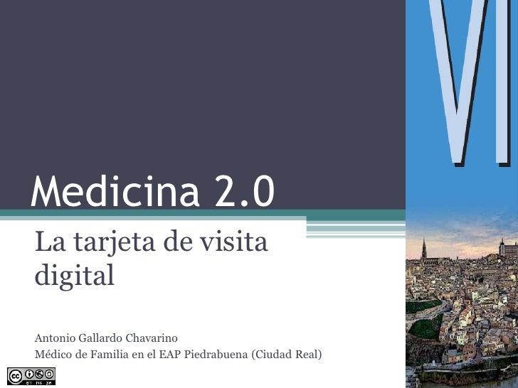 Medicina 2.0La tarjeta de visitadigitalAntonio Gallardo ChavarinoMédico de Familia en el EAP Piedrabuena (Ciudad Real)