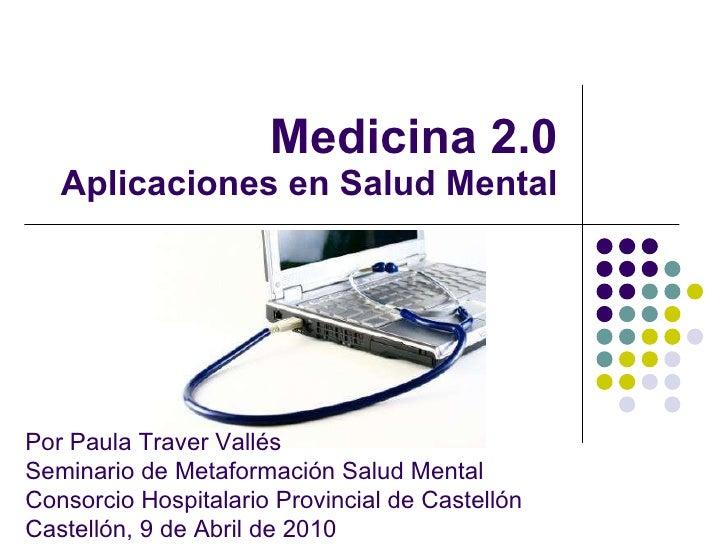 Medicina 2.0 Aplicaciones en Salud Mental Por Paula Traver Vall és Seminario de Metaformación Salud Mental Consorcio Hospi...