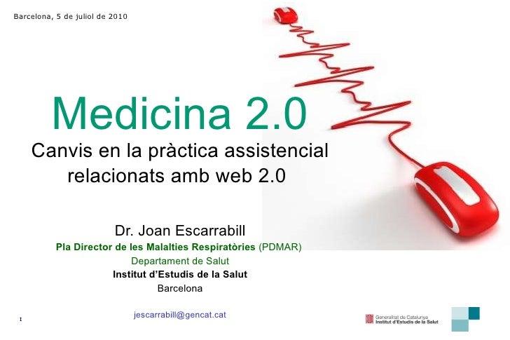 Medicina 2.0 Canvis en la pràctica assistencial relacionats amb web 2.0   Dr. Joan Escarrabill Pla Director de les Malalti...