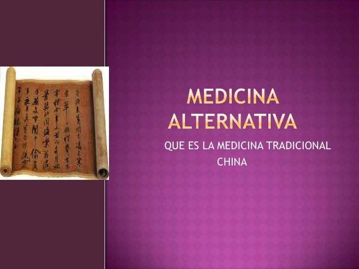 MEDICINA ALTERNATIVA<br />QUE ES LA MEDICINA TRADICIONAL <br />CHINA<br />