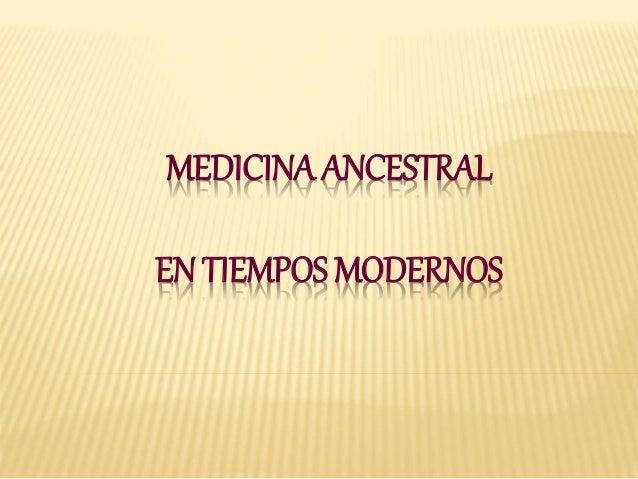 MEDICINA ANCESTRAL EN TIEMPOS MODERNOS