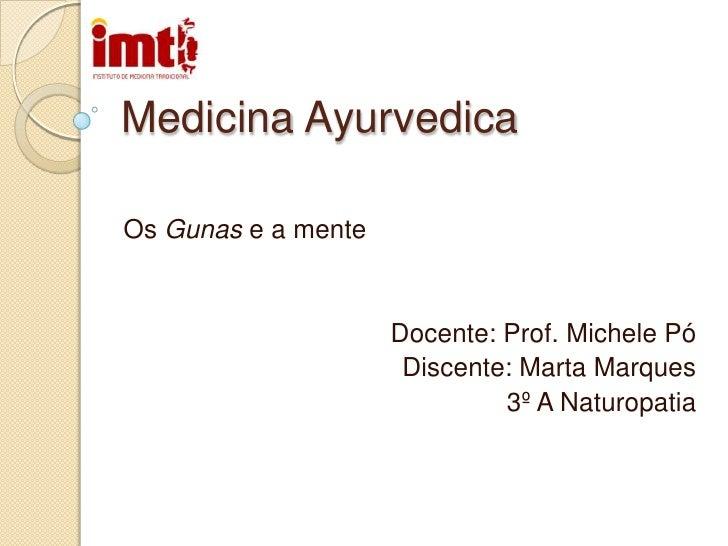 Medicina Ayurvedica<br />Os Gunas e a mente<br />Docente: Prof. Michele Pó<br />Discente: Marta Marques<br />3º A Naturopa...