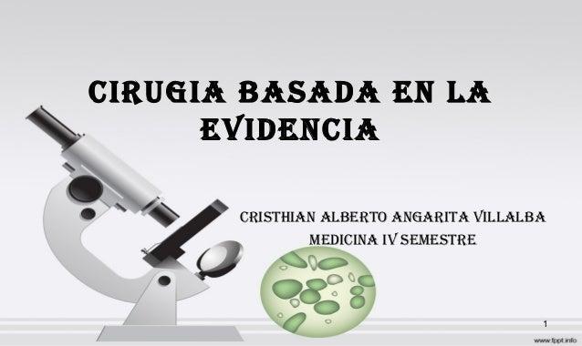 CIRUGIA BASADA EN LA EVIDENCIA CRISTHIAN ALBERTO ANGARITA VILLALBA MEDICINA IV SEMESTRE 1