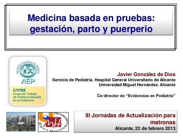 Medicina basada en pruebas:gestación, parto y puerperio                                       Javier González de Dios     ...
