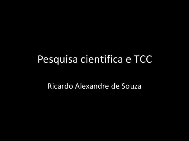 Pesquisa científica e TCC  Ricardo Alexandre de Souza