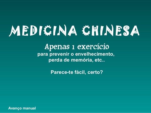 MEDICINA CHINESA Apenas 1 exercício  para prevenir o envelhecimento, perda de memória, etc.. Parece-te fácil, certo?  Avan...