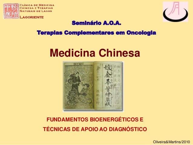 Seminário A.O.A. Terapias Complementares em Oncologia Oliveira&Martins/2010 Medicina Chinesa FUNDAMENTOS BIOENERGÉTICOS E ...