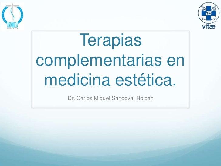 Terapiascomplementarias en medicina estética.    Dr. Carlos Miguel Sandoval Roldán