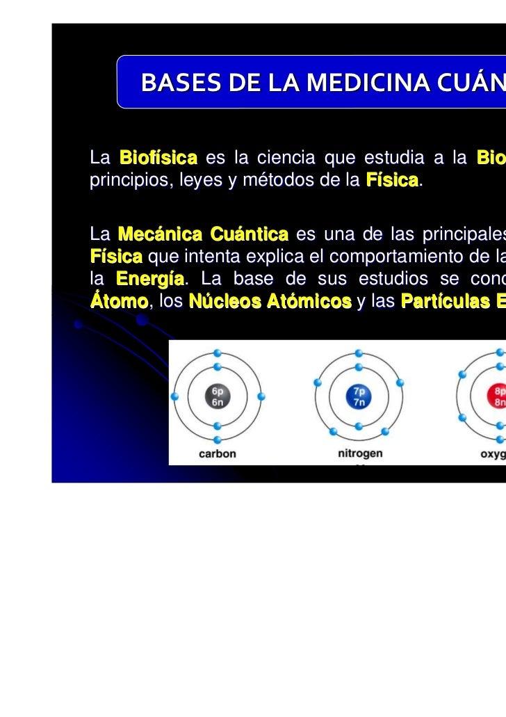 BASES DE LA MEDICINA CUÁNTICALa Biofísica es la ciencia que estudia a la Biología con losprincipios, leyes y métodos de la...