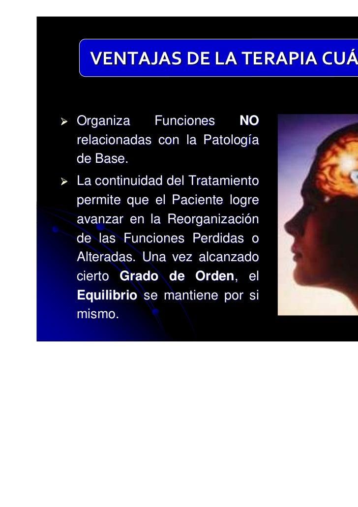 VENTAJAS DE LA TERAPIA CUÁNTICAOrganiza    Funciones     NOrelacionadas con la Patologíade Base.La continuidad del Tratami...