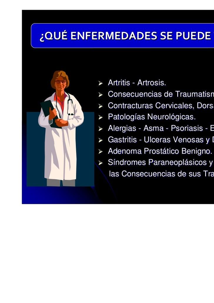 ¿QUÉ ENFERMEDADES SE PUEDE TRATAR?          Artritis - Artrosis.          Consecuencias de Traumatismos.          Contract...