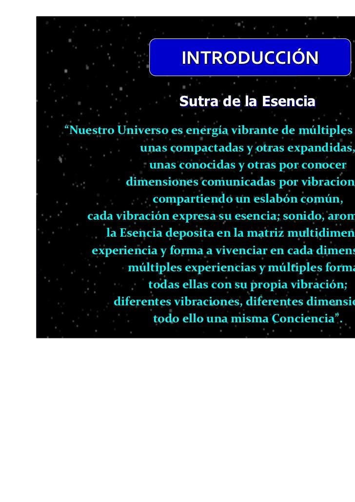 """INTRODUCCIÓN                   Sutra de la Esencia""""Nuestro Universo es energía vibrante de múltiples dimensiones,         ..."""