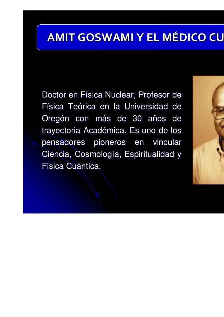 AMIT GOSWAMI Y EL MÉDICO CUÁNTICODoctor en Física Nuclear, Profesor deFísica Teórica en la Universidad deOregón con más de...