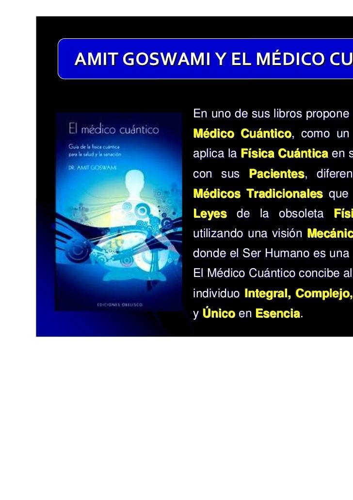AMIT GOSWAMI Y EL MÉDICO CUÁNTICO           En uno de sus libros propone el surgimiento del           Médico Cuántico, com...