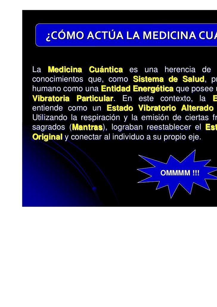 ¿CÓMO ACTÚA LA MEDICINA CUÁNTICA?La Medicina Cuántica es una herencia de estos antiguosconocimientos que, como Sistema de ...