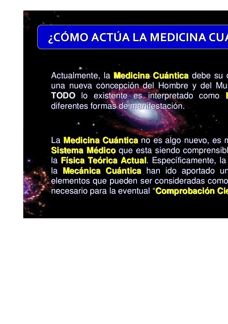 ¿CÓMO ACTÚA LA MEDICINA CUÁNTICA?Actualmente, la Medicina Cuántica debe su desarrollo auna nueva concepción del Hombre y d...