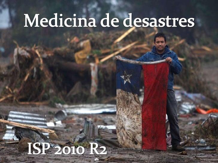 Medicina de desastres<br />ISP 2010 R2<br />