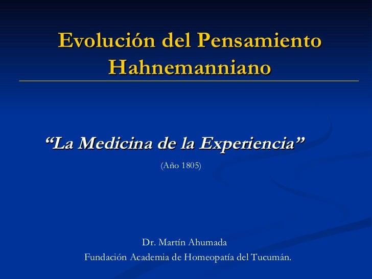 """"""" La Medicina de la Experiencia"""" (Año 1805) Dr. Martín Ahumada Evolución del Pensamiento  Hahnemanniano Fundación Academia..."""