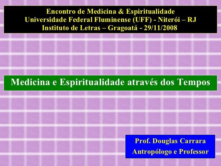 Encontro de Medicina & Espiritualidade Universidade Federal Fluminense (UFF) - Niterói – RJ Instituto de Letras – Gragoatá...