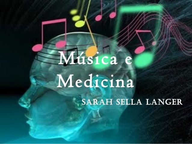 Música e Medicina Sarah Sella langer