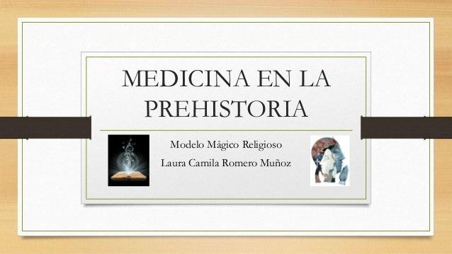 MEDICINA EN LA PREHISTORIA Modelo Mágico Religioso Laura Camila Romero Muñoz