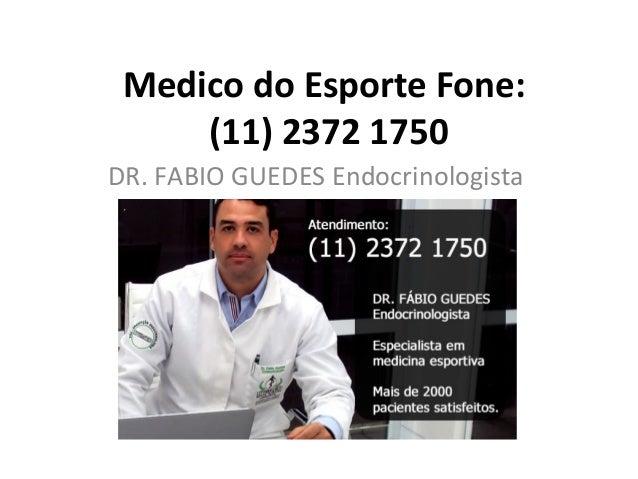 Medico do Esporte Fone: (11) 2372 1750 DR. FABIO GUEDES Endocrinologista