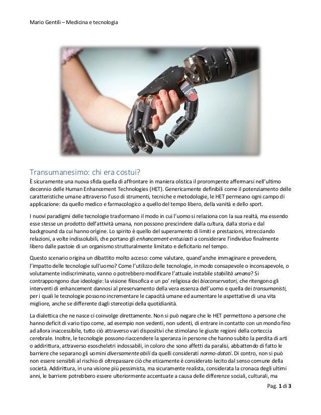 Mario Gentili – Medicina e tecnologia Pag. 1 di 3 Transumanesimo: chi era costui? È sicuramente una nuova sfida quella di ...