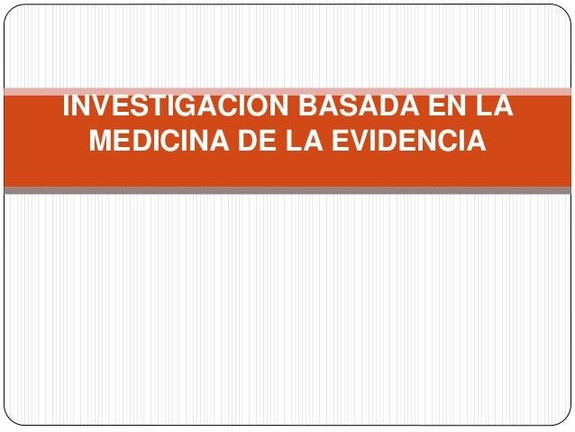 INVESTIGACION BASADA EN LA MEDICINA DE LA EVIDENCIA