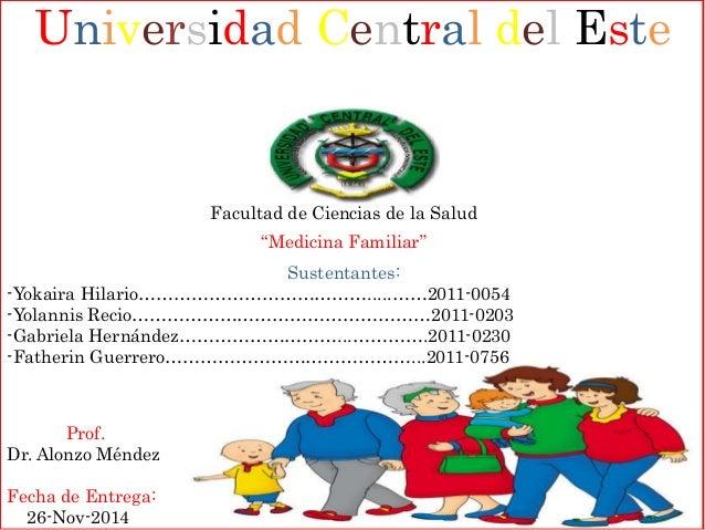 """Universidad Central del Este  Facultad de Ciencias de la Salud  """"Medicina Familiar""""  Sustentantes:  -Yokaira Hilario………………..."""