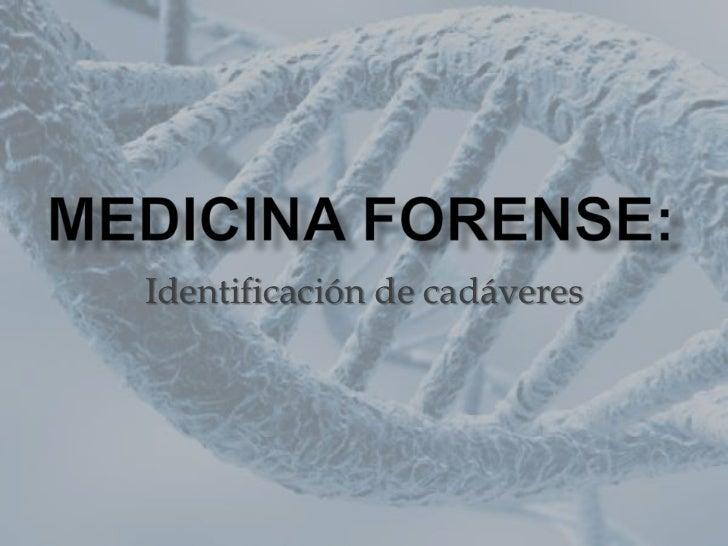 Medicina forense:<br />Identificación de cadáveres<br />
