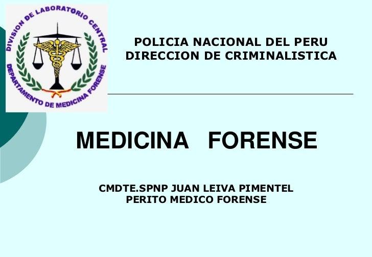 POLICIA NACIONAL DEL PERU      DIRECCION DE CRIMINALISTICA     MEDICINA FORENSE  CMDTE.SPNP JUAN LEIVA PIMENTEL     PERITO...