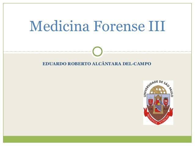 EDUARDO ROBERTO ALCÂNTARA DEL-CAMPOMedicina Forense III