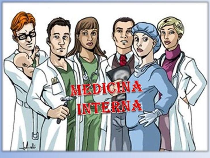 ¿QUE ES LA MEDICINA INTERNA?• La medicina interna es una especialidad  médica que se dedica a la atención  integral del ad...