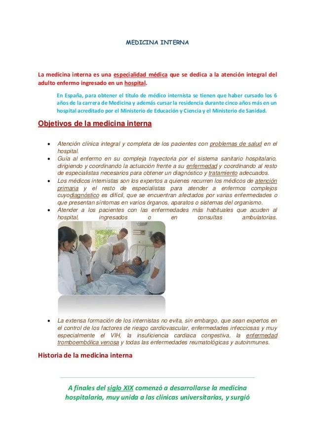 MEDICINA INTERNA  La medicina interna es una especialidad médica que se dedica a la atención integral del adulto enfermo i...